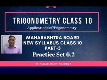 Trigonometry | Practice Set 6.2 | Class 10th Maharashtra Board New Syllabus Part 3